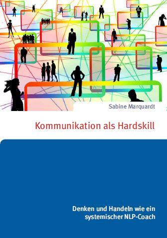 Kommunikation als Hardskill. Denken und Handeln wie ein systemischer NLP-Coach